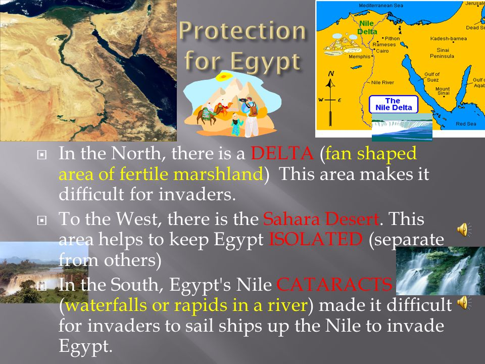 Protection for Egypt In the North, there is a DELTA (fan shaped area of fertile marshland) This area makes it difficult for invaders.