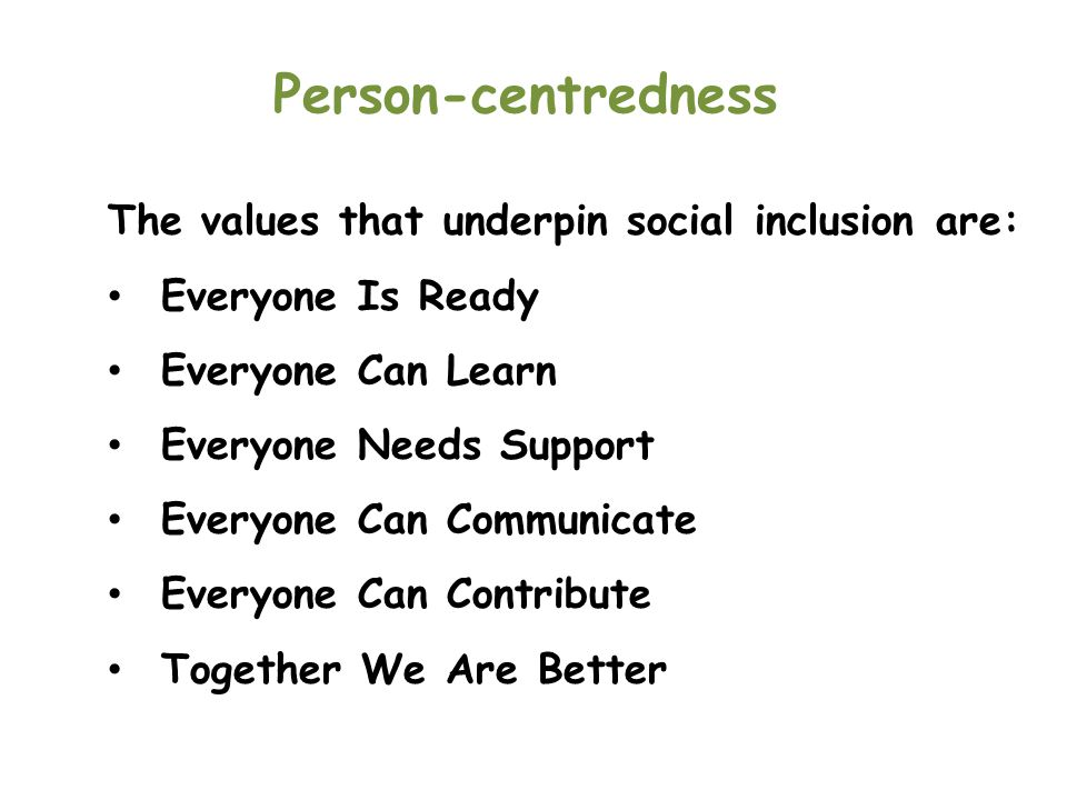 Person-centredness The values that underpin social inclusion are: