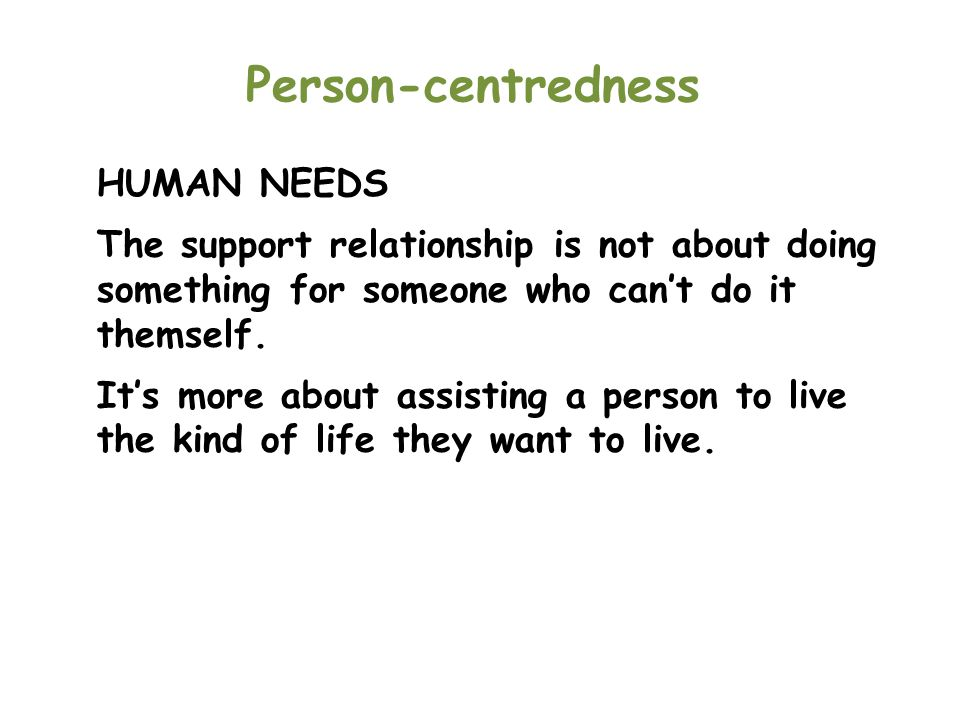 Person-centredness HUMAN NEEDS