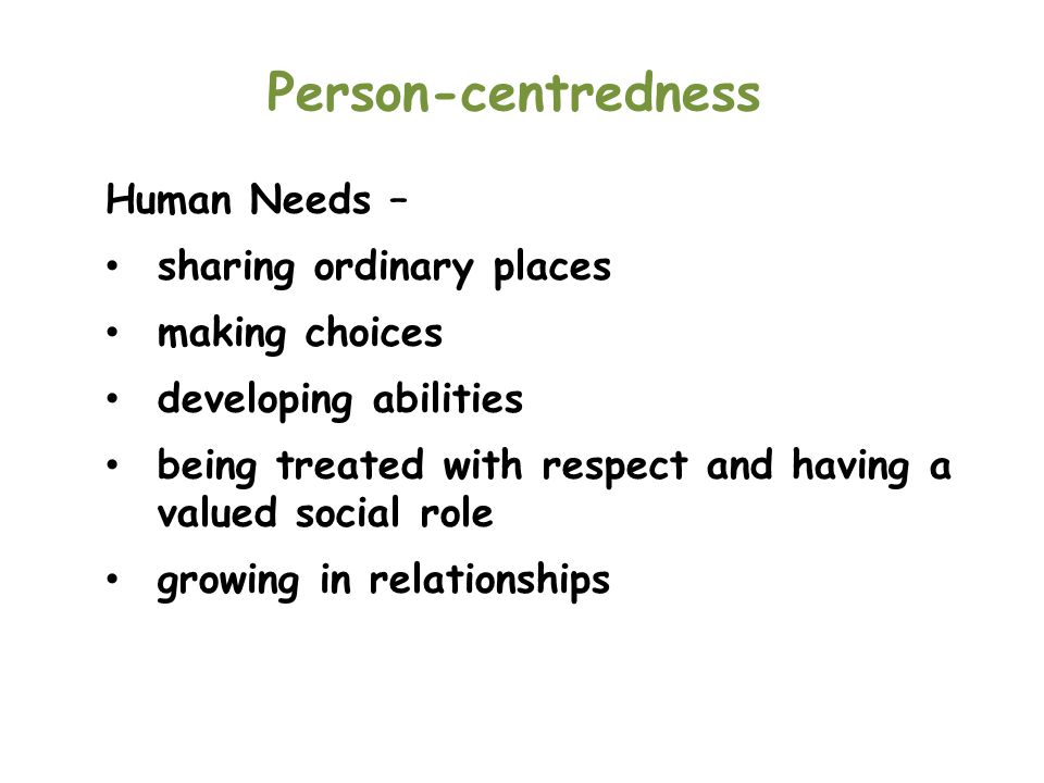 Person-centredness Human Needs – sharing ordinary places