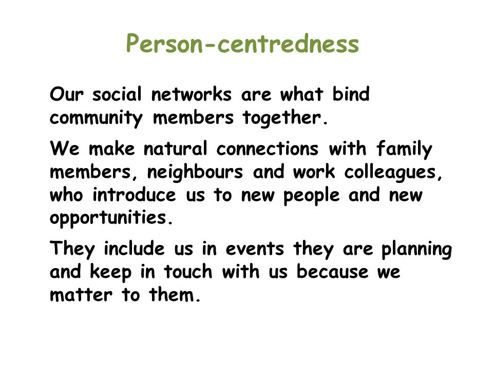 Person-centredness Our social networks are what bind community members together.