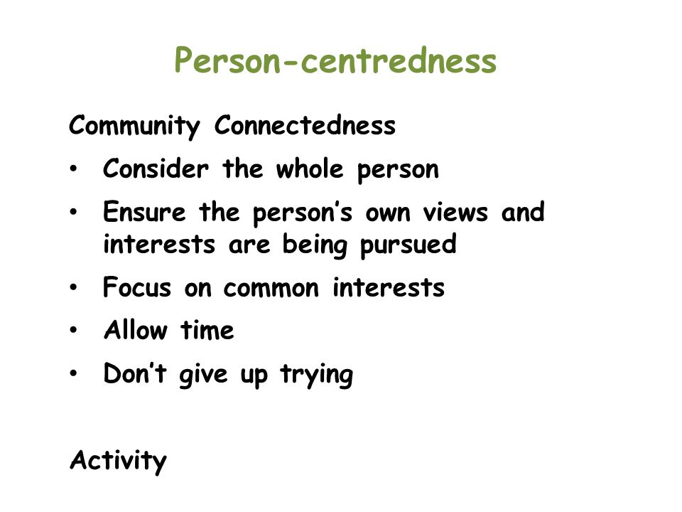 Person-centredness Community Connectedness Consider the whole person
