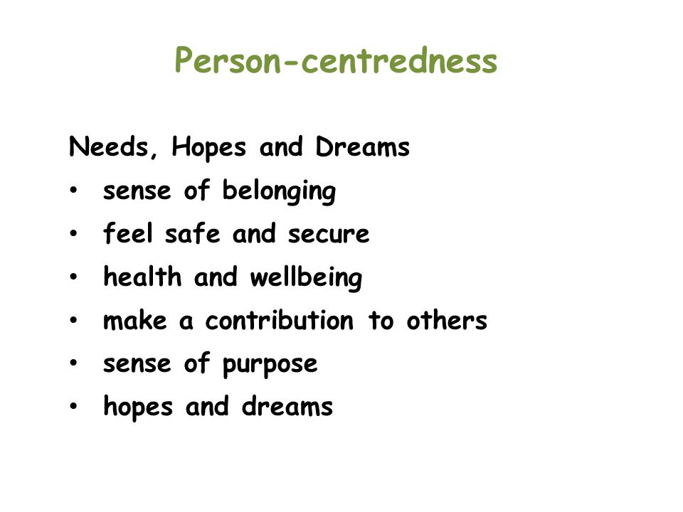 Person-centredness Needs, Hopes and Dreams sense of belonging