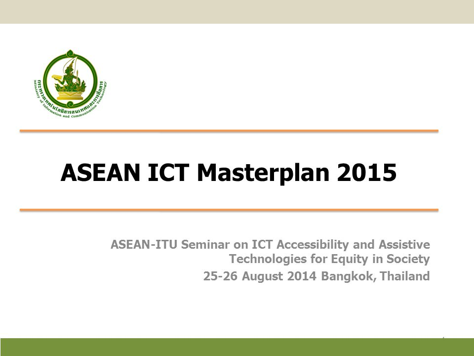 ASEAN ICT Masterplan 2015 ASEAN-ITU Seminar on ICT Accessibility and Assistive Technologies for Equity in Society.
