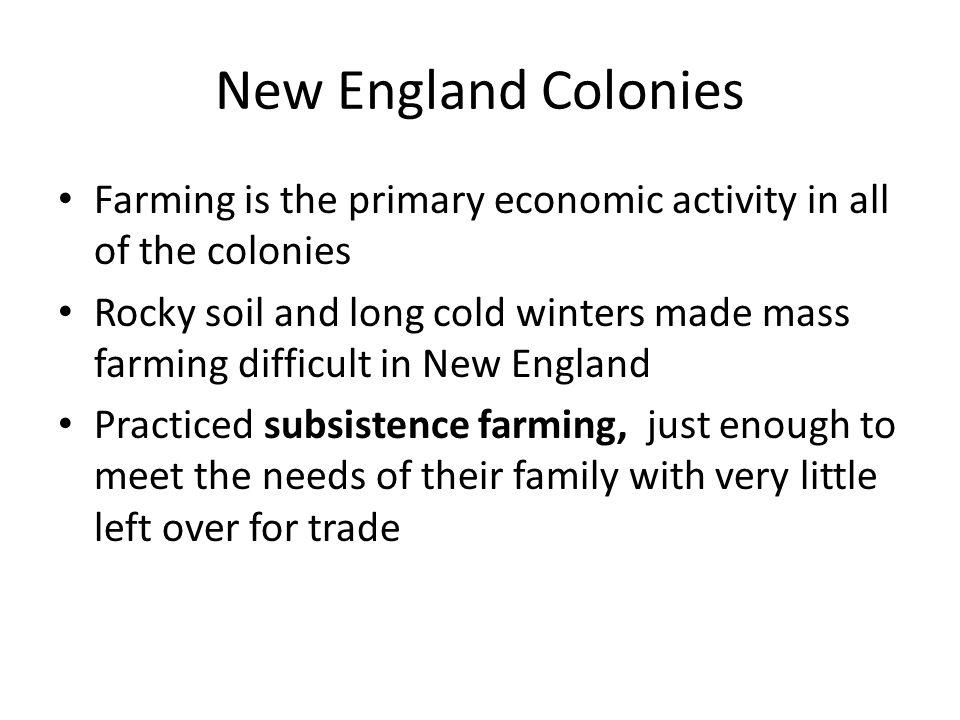 New England Colonies Farming is the primary economic activity in all of the colonies.