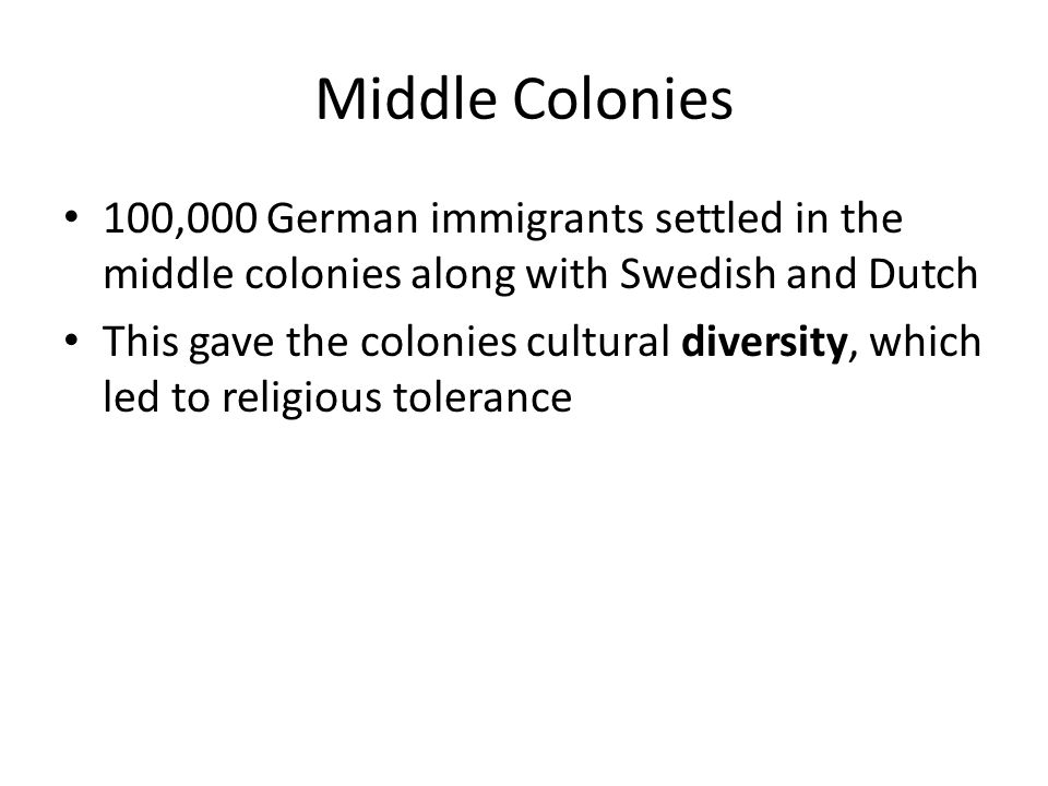 Middle Colonies 100,000 German immigrants settled in the middle colonies along with Swedish and Dutch.