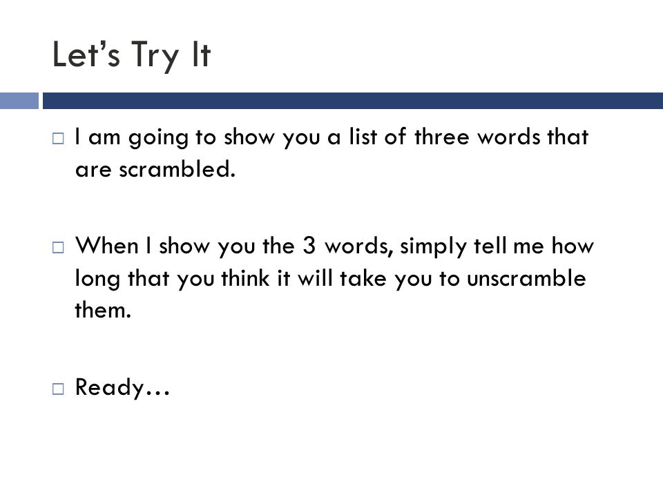 Let's Try It I am going to show you a list of three words that are scrambled.