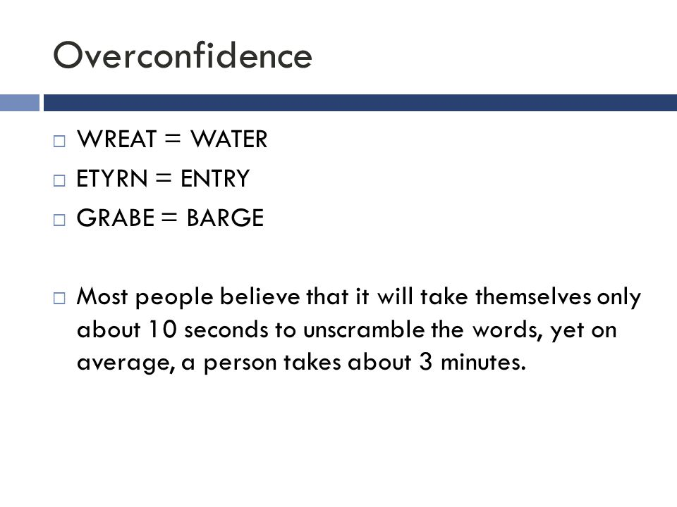 Overconfidence WREAT = WATER ETYRN = ENTRY GRABE = BARGE
