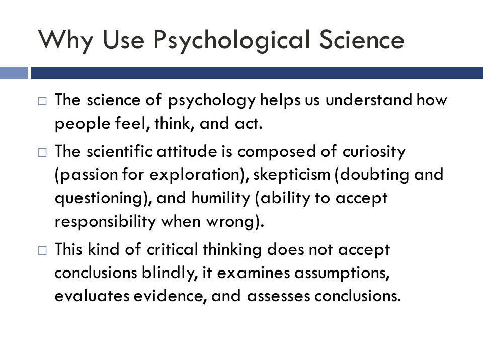 Why Use Psychological Science