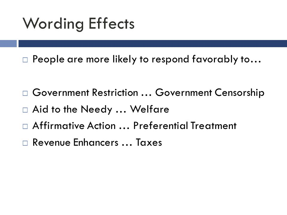 Wording Effects People are more likely to respond favorably to…
