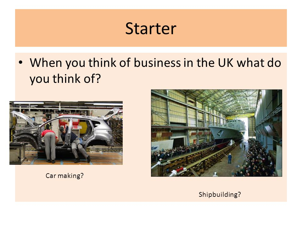 Starter When you think of business in the UK what do you think of