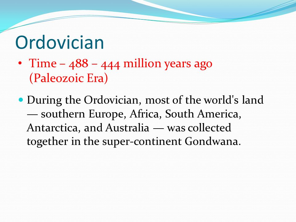 Ordovician Time – 488 – 444 million years ago (Paleozoic Era)