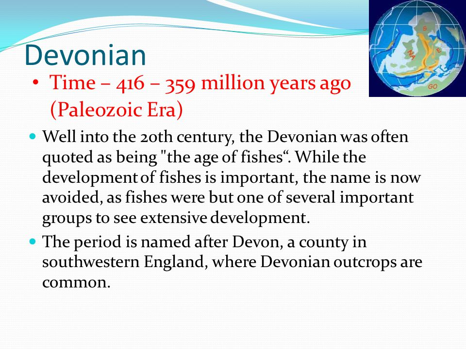 Devonian Time – 416 – 359 million years ago (Paleozoic Era)