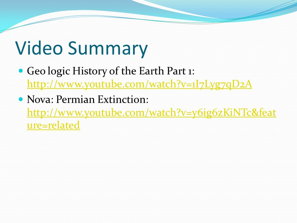 Video Summary Geo logic History of the Earth Part 1: http://www.youtube.com/watch v=1I7Lyg7qD2A.