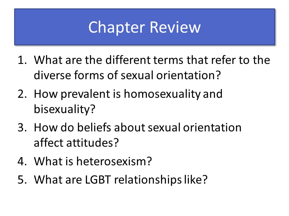 Chapter Review What are the different terms that refer to the diverse forms of sexual orientation How prevalent is homosexuality and bisexuality