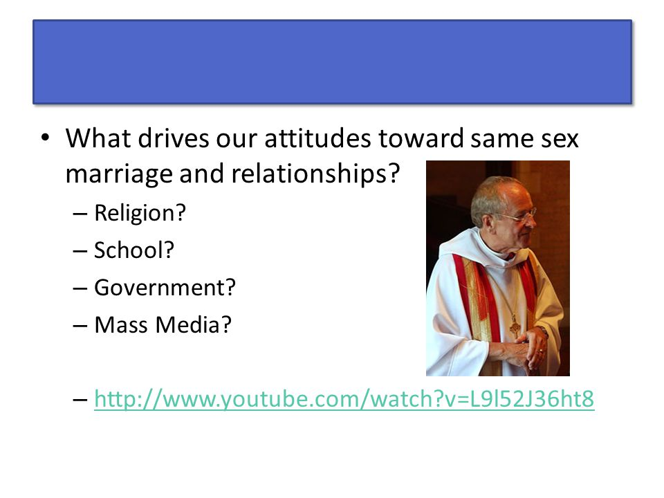 What drives our attitudes toward same sex marriage and relationships