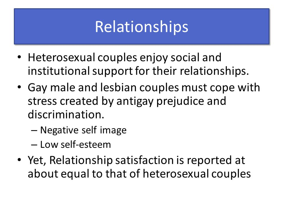 Relationships Heterosexual couples enjoy social and institutional support for their relationships.