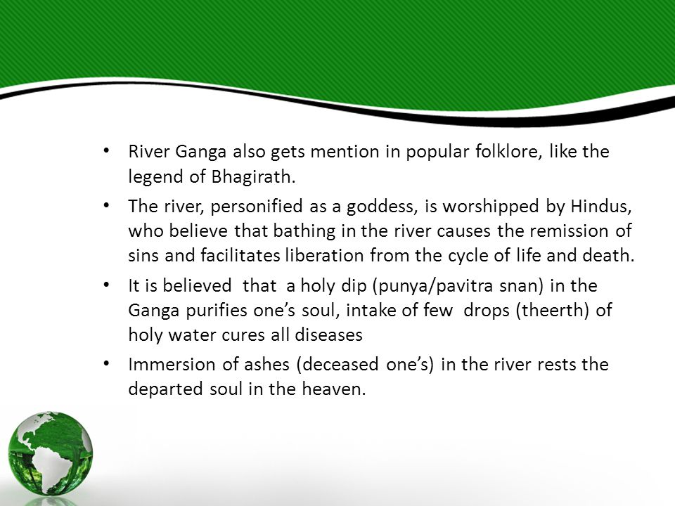 River Ganga also gets mention in popular folklore, like the legend of Bhagirath.