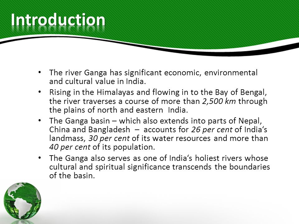 Introduction The river Ganga has significant economic, environmental and cultural value in India.