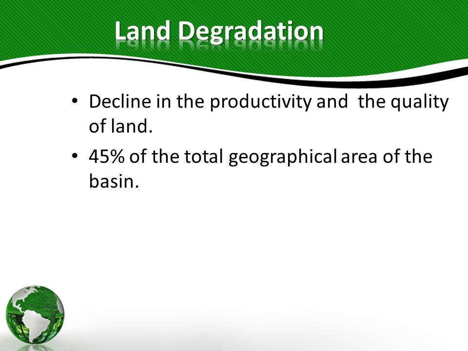 Land Degradation Decline in the productivity and the quality of land.