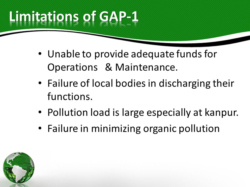 Limitations of GAP-1 Unable to provide adequate funds for Operations & Maintenance. Failure of local bodies in discharging their functions.