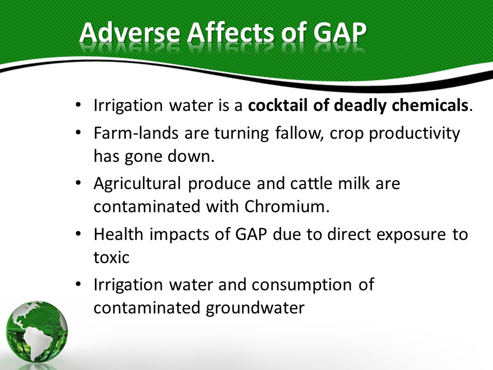 Adverse Affects of GAP Irrigation water is a cocktail of deadly chemicals. Farm-lands are turning fallow, crop productivity has gone down.