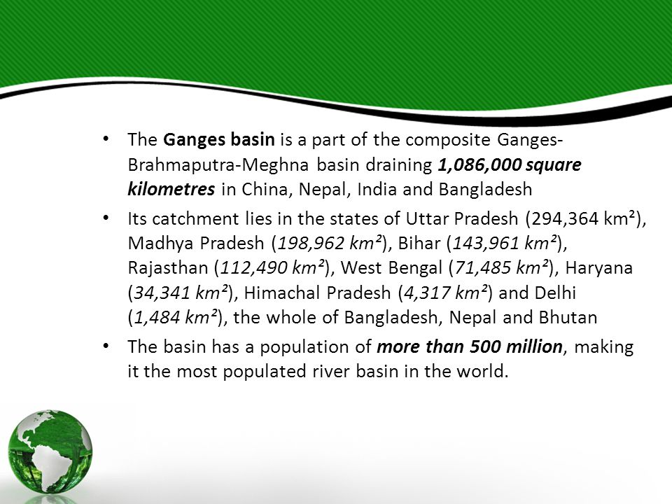 The Ganges basin is a part of the composite Ganges-Brahmaputra-Meghna basin draining 1,086,000 square kilometres in China, Nepal, India and Bangladesh