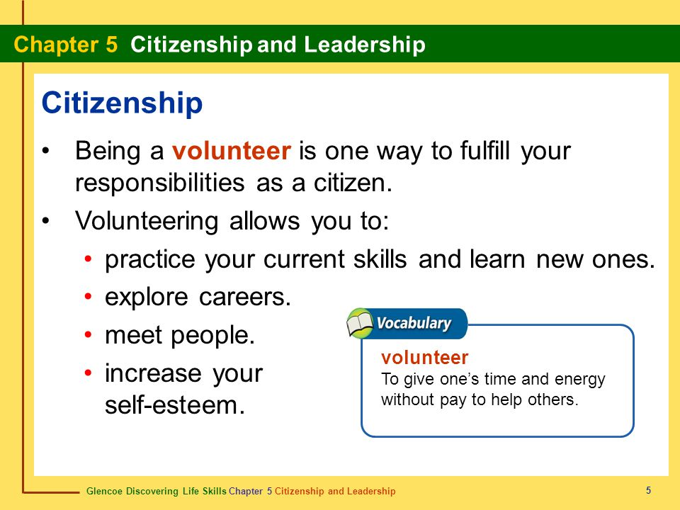 Citizenship Being a volunteer is one way to fulfill your responsibilities as a citizen. Volunteering allows you to: