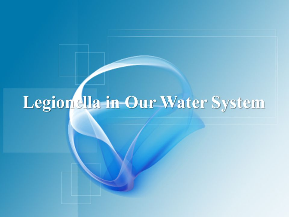 Legionella in Our Water System
