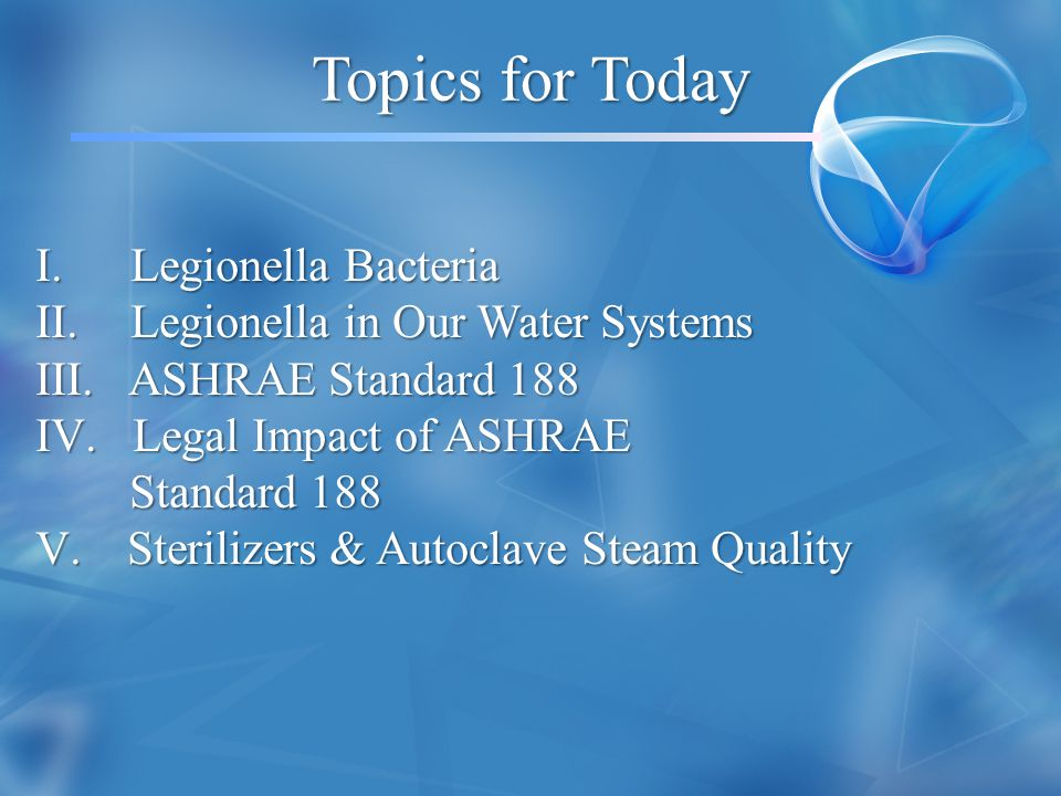 Topics for Today Legionella Bacteria Legionella in Our Water Systems