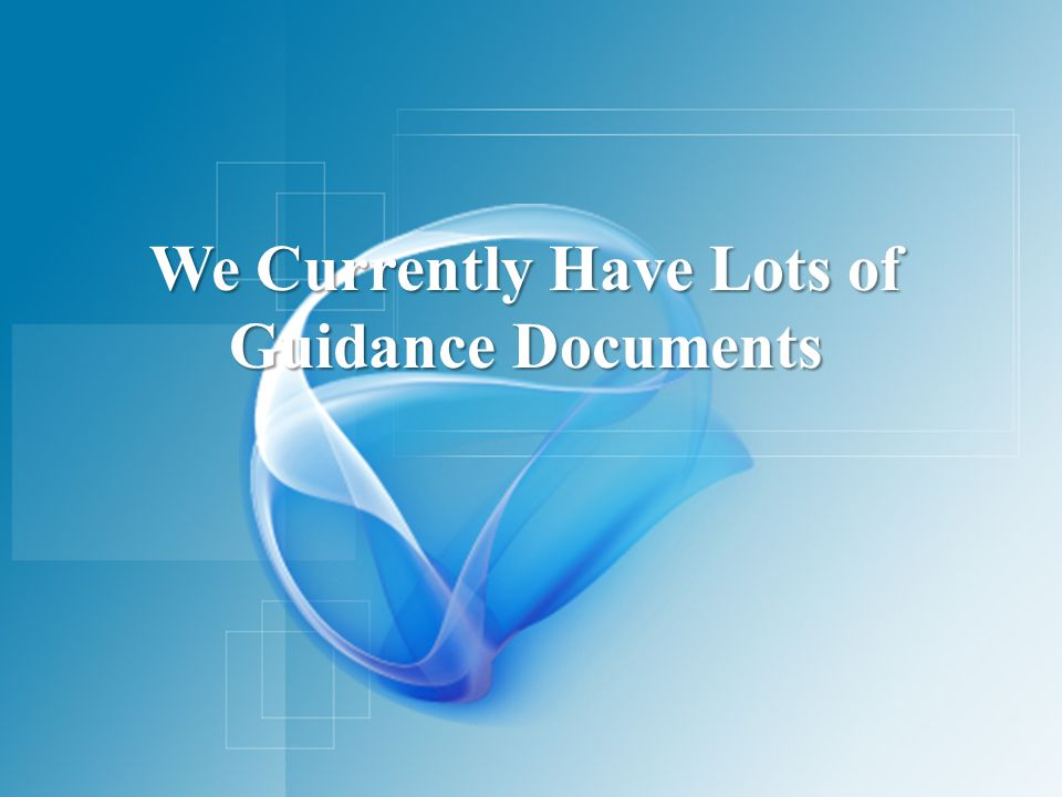 We Currently Have Lots of Guidance Documents