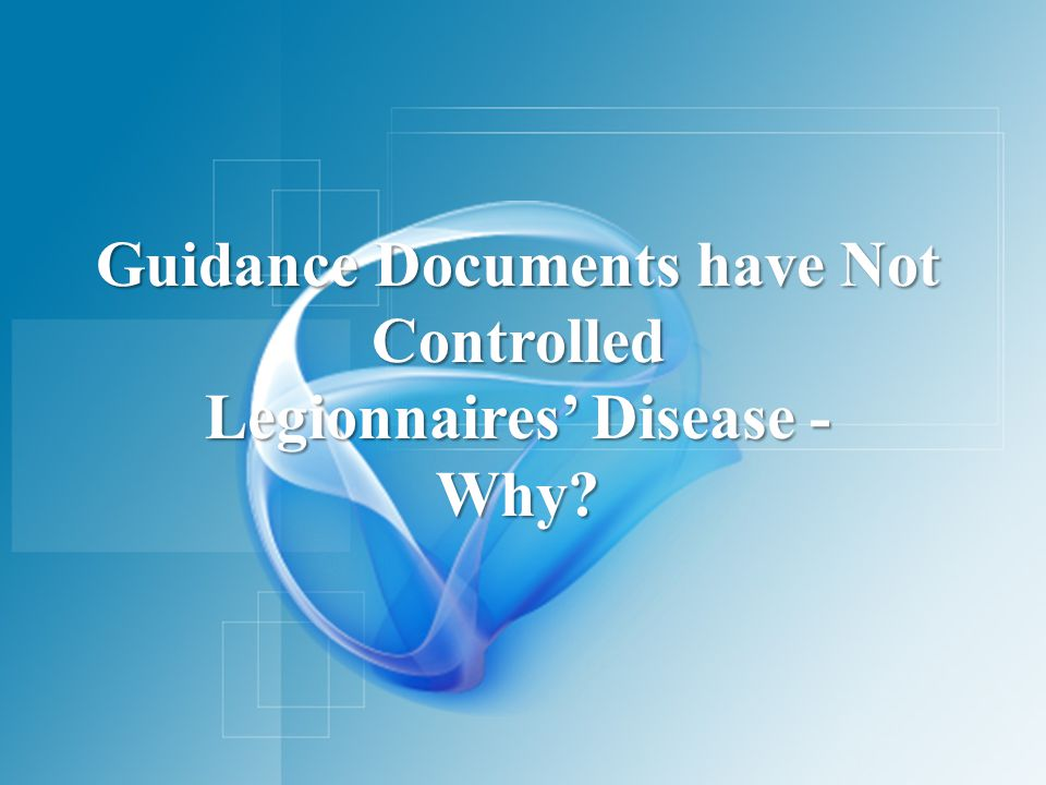 Guidance Documents have Not Controlled Legionnaires' Disease -