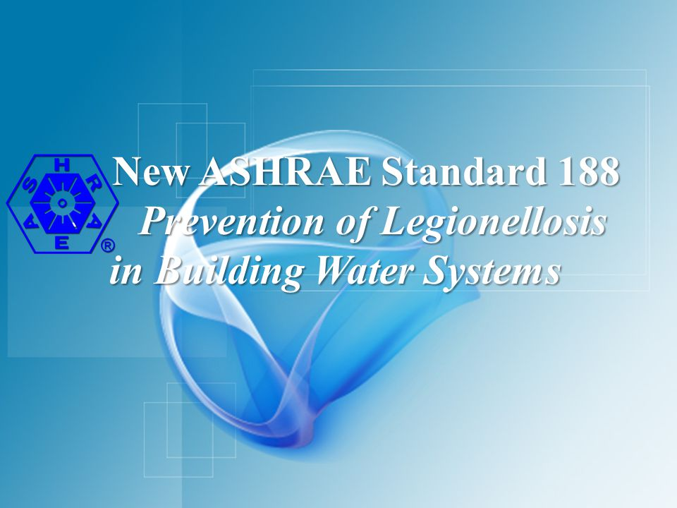 New ASHRAE Standard 188 - Prevention of Legionellosis in Building Water Systems