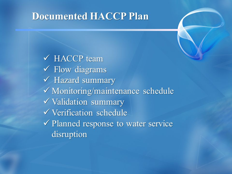 Documented HACCP Plan HACCP team Flow diagrams Hazard summary