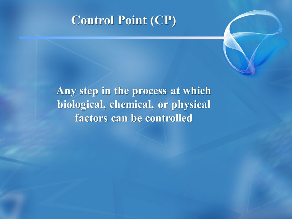 Control Point (CP) Any step in the process at which