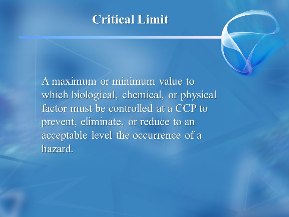 Critical Limit A maximum or minimum value to