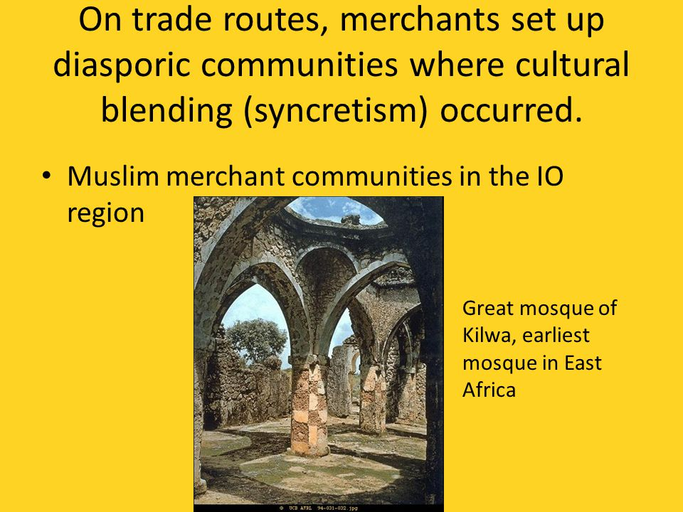 On trade routes, merchants set up diasporic communities where cultural blending (syncretism) occurred.