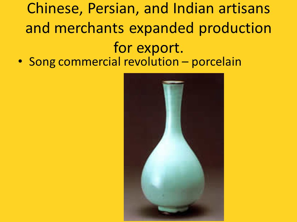 Chinese, Persian, and Indian artisans and merchants expanded production for export.