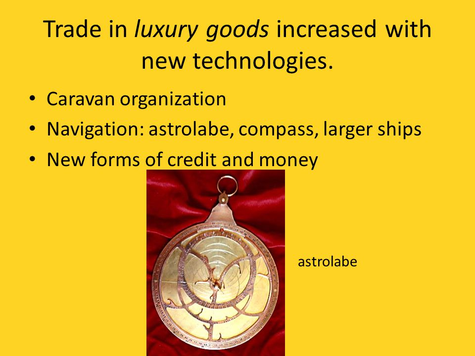 Trade in luxury goods increased with new technologies.