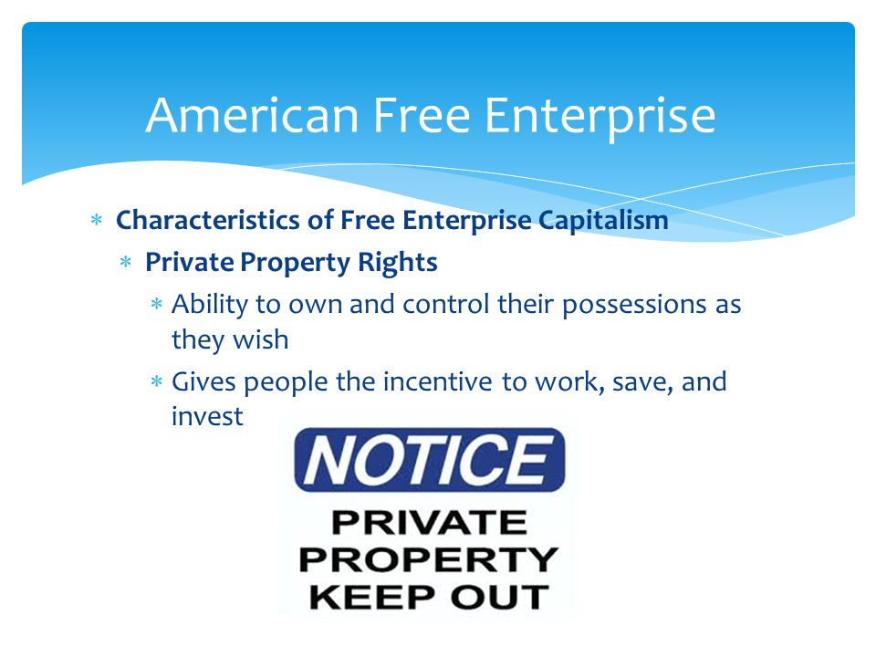 private enterprise and capitalism Capitalism permits individuals to manipulate their wealth in all ways and means, regardless of their possible consequences on the society it is believed that the society's interests are served by the individual's motives and enterprise hence, there is no conflict economically between private and society interests as it is.