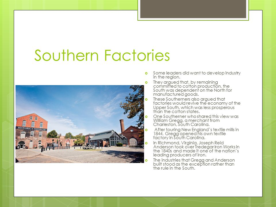 Southern Factories Some leaders did want to develop industry in the region.