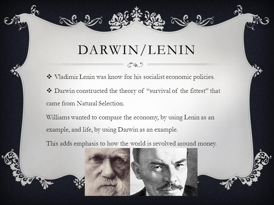 Darwin/Lenin Vladimir Lenin was know for his socialist economic policies.