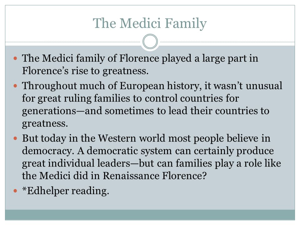 The Medici Family The Medici family of Florence played a large part in Florence's rise to greatness.