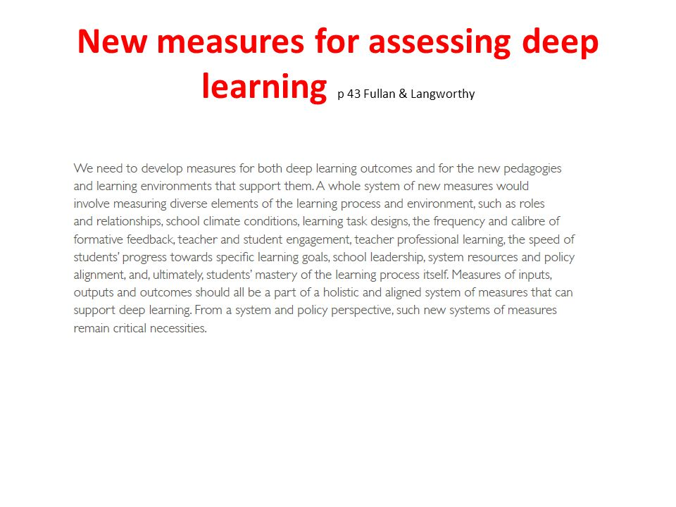 New measures for assessing deep learning p 43 Fullan & Langworthy