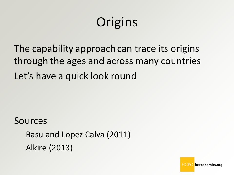 Origins The capability approach can trace its origins through the ages and across many countries. Let's have a quick look round.