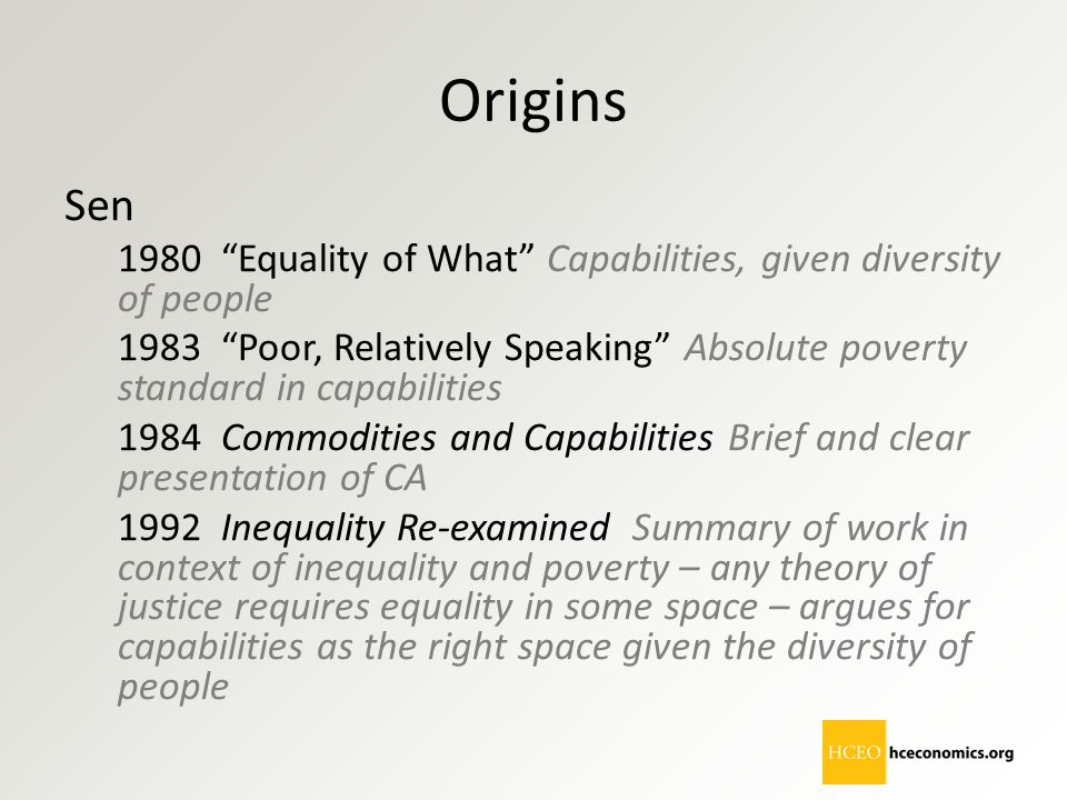 Origins Sen. 1980 Equality of What Capabilities, given diversity of people.