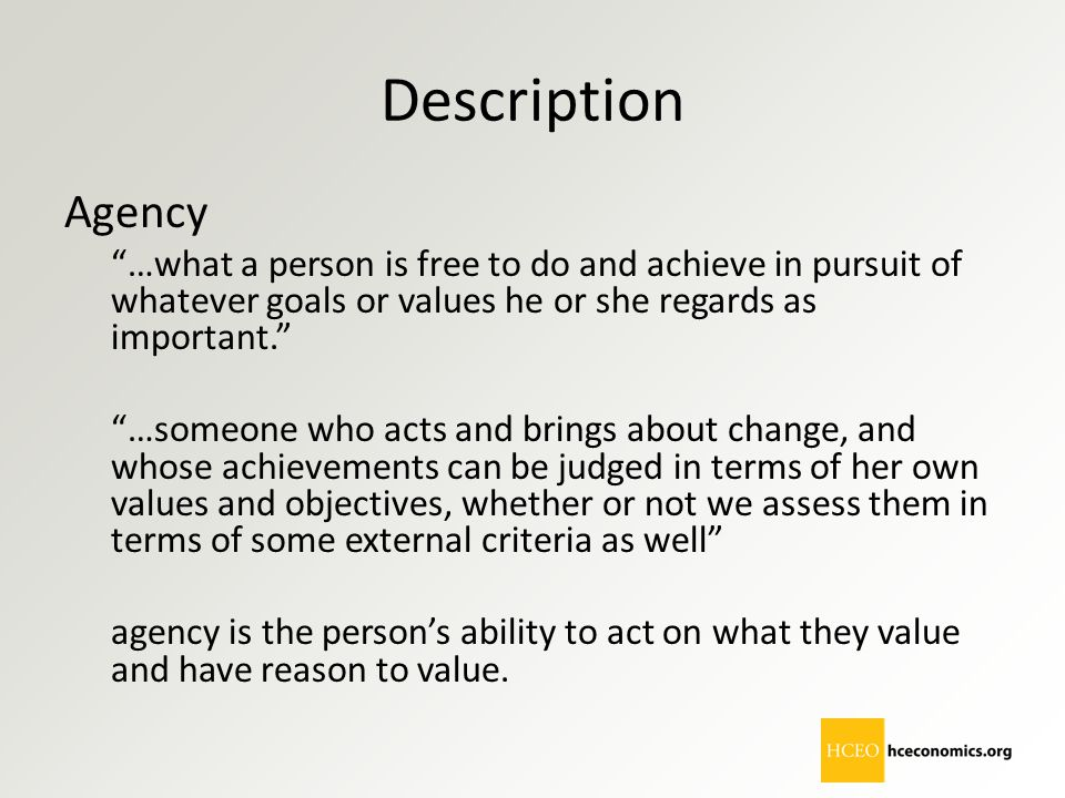 Description Agency. …what a person is free to do and achieve in pursuit of whatever goals or values he or she regards as important.