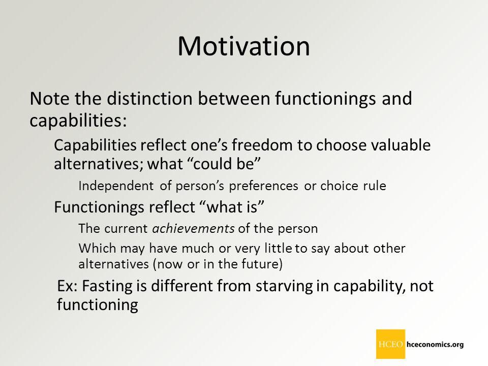 Motivation Note the distinction between functionings and capabilities: