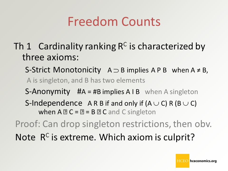 Freedom Counts Th 1 Cardinality ranking RC is characterized by three axioms: S-Strict Monotonicity A  B implies A P B when A ≠ B,