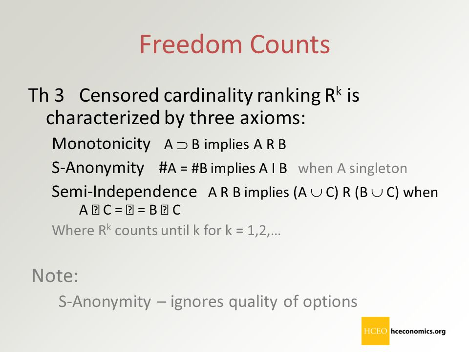 Freedom Counts Th 3 Censored cardinality ranking Rk is characterized by three axioms: Monotonicity A  B implies A R B.